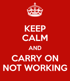 KeepCalmAndCarryOnNotWorking